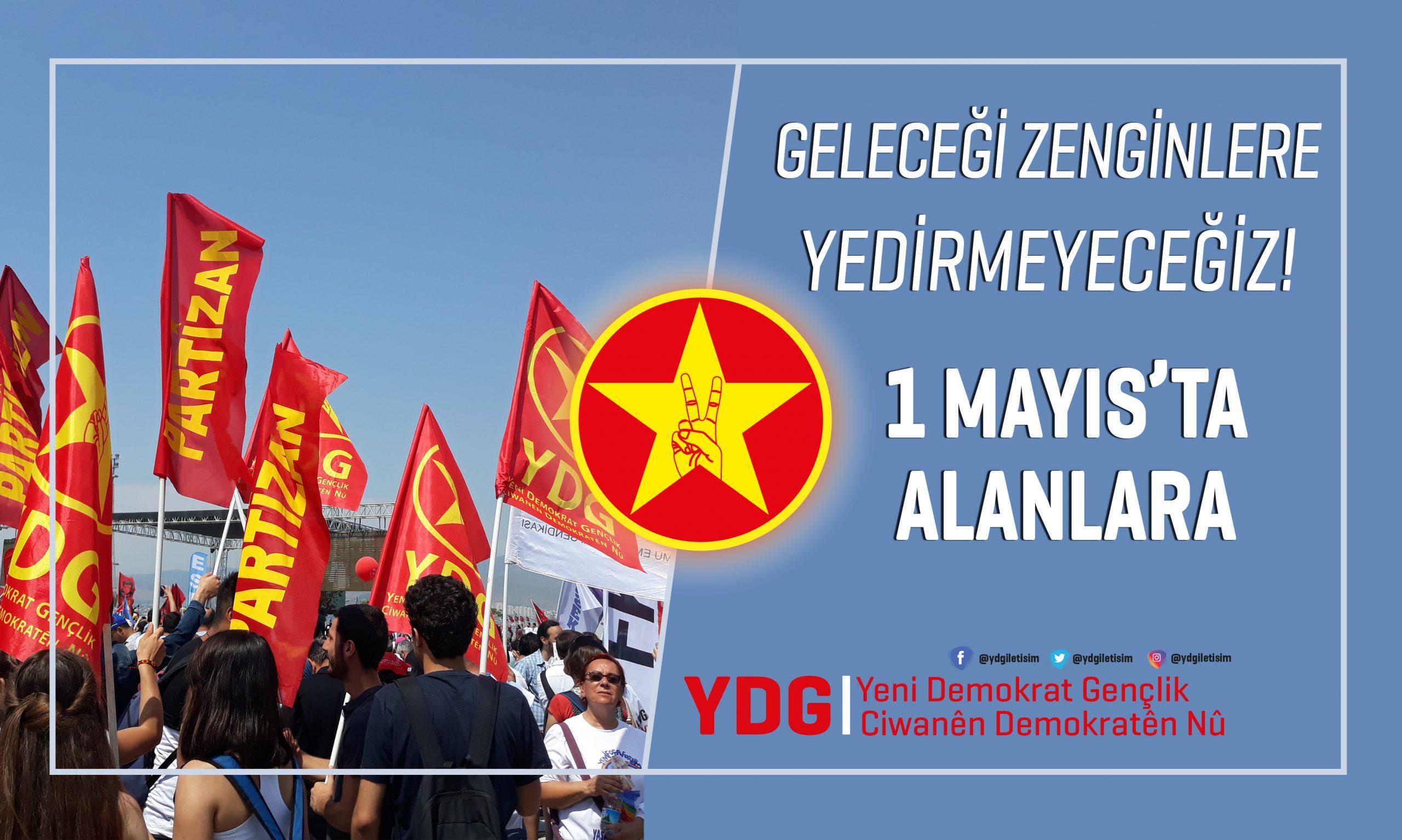 YDG: Geleceği Zenginlere Yedirmeyeceğiz, 1 Mayıs'ta Alanlardayız!